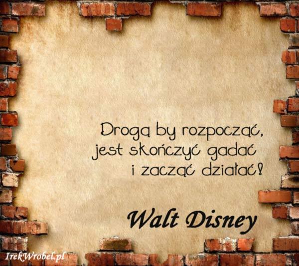 01-Droga-by-rozpoczac-jest-skonczyc-gadac-i-zaczac-dzialac-Walt-Disney-