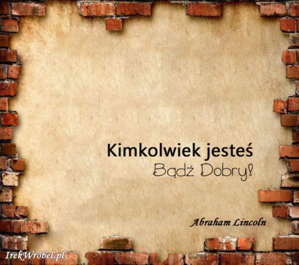 12-Kimkolwiek-jestes-badz-dobry-irekwrobel-pl