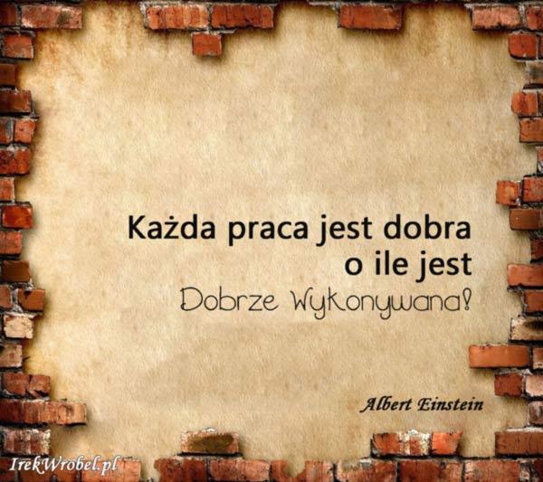 25-Kazda-praca-jest-dobra-o-ile-jest-dobrze-wykonywana-irekwrobel-pl
